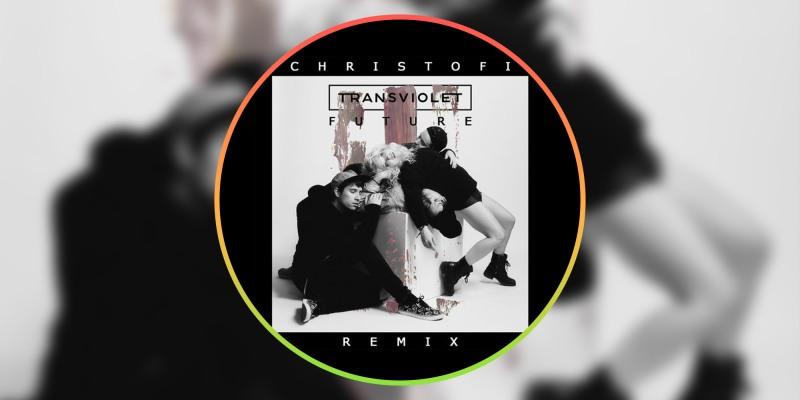 Christofi drops a dope remix of Transviolet - Future - listen