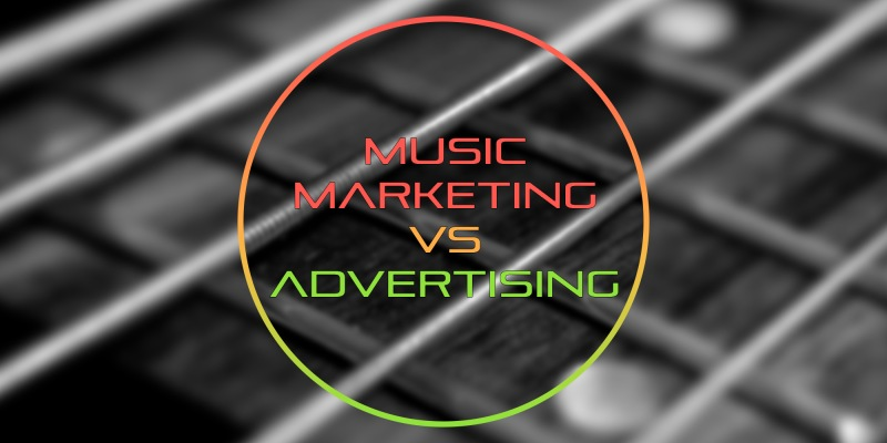 Music marketing or music advertising - which are you doing? Advice for bands.